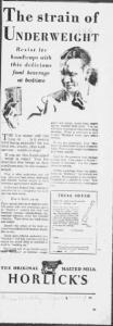 V14. The Strain of Underweight. American Weekly, 21 avril 1929, p.25. Un produit adressée aux hommes actifs. On notera que la hantise de la malnutrition et du sous-poids ne concerne pas seulement les enfants - mais aussi les hommes mûrs et actifs. La publicité prescrit une double temporalité au produit : elle l'inscrit dans les pratiques quotidiennes le préconisant le soir avant le coucher ; pour être en phase avec le contexte de publication au début du printemps, elle fait du malted milk une boisson reconstituante au sortir d'un hiver rigoureux.
