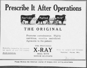 V6. Prescribe it after operations. American Journal of Sugery. June 1920. Source : J. Walter Thompson Company. 35mm Microfilm Proofs, 1906-1960 and undated. Reel 12. Promotes Convalescence. Highly Nutritious. Easily Assimilated. Agreeable to the Patient. The preferred X-Ray Meal with Barium Sulphate. Une publicité destinée aux médecins - chirurgiens précisément.