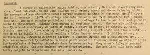 """Fig. 115 - """"Research - A survey of collegiate buying habits"""". The J.W.T News. 2 juin 1947, vol.2, no.22, p.4. Source : J. Walter Thompson Company. Newsletter collection, 1910-2005. Box MN9 (1945-1950). Cette enquête qui porte sur les habitudes d'achat (buying habits) - et pas seulement de consommation - des étudiants d'une université déterminée (Joe and Jane College) introduit la notion rare de pouvoir d'achat : elle indique ainsi que les jeunes ne sont pas simplement des consommateurs passifs mais aussi des acheteurs directs et donc des cibles pour les publicitaires. Les produits consommés (boissons alcoolisées, tabac) ou les marques préférées rendent poreuses la frontière d'avec le monde des adultes. L'enquête confirme la forte conscience de marque signalée dans une enquête similaire réalisée à la même époque (Fig. 113). Elle insiste également sur les différences affirmées entre les sexes."""